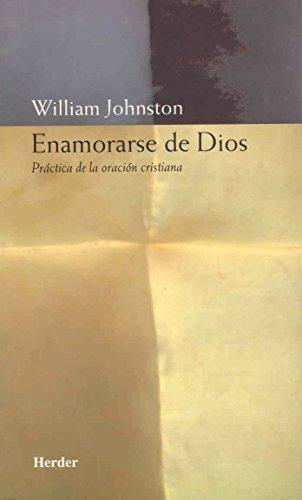 Enamorarse de Dios: Práctica de la oración cristiana por William Johnston