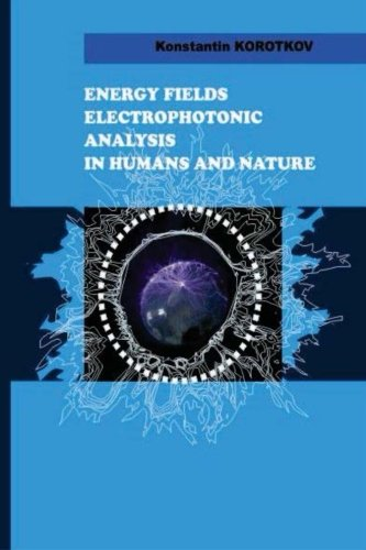 Energy Fields Electrophotonic Analysis  in Humans and Nature: Electrophotonic Analysis