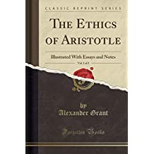 The Ethics of Aristotle, Vol. 1 of 2: Illustrated With Essays and Notes (Classic Reprint)