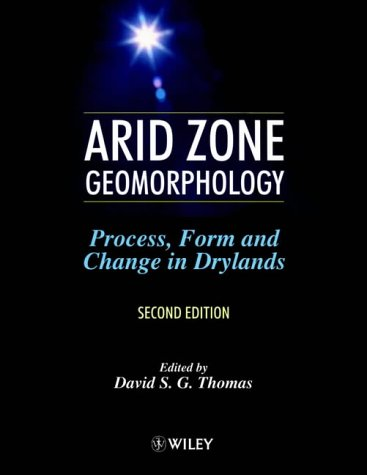 Arid Zone Geomorphology 2e: Process, Form and Change in Drylands