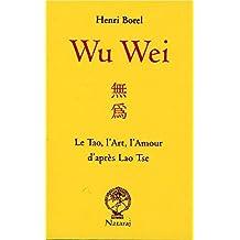 Wu Wei - Le Tao, l'Art, l'Amour d'après Lao Tse