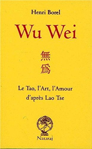 Wu Wei - Le Tao, l'Art, l'Amour d'aprs Lao Tse