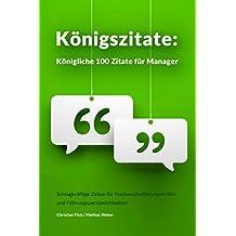 Königszitate: Königliche 100 Zitate für Manager: Schlagkräftige Zeilen für Nachwuchsführungskräfte und Führungspersönlichkeiten