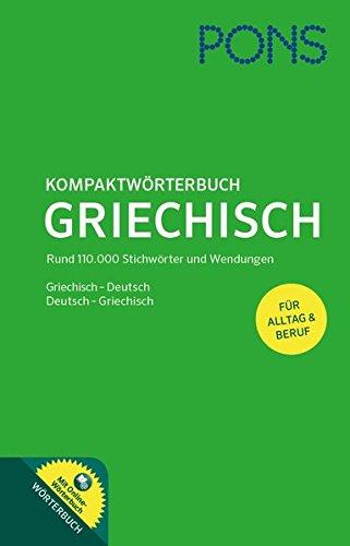PONS Kompaktwörterbuch Griechisch: Griechisch - Deutsch / Deutsch - Griechisch. Mit 110.000 Stichwörtern & Wendungen. Extra: Online-Wörterbuch (Griechisch Wörterbuch Deutsch)
