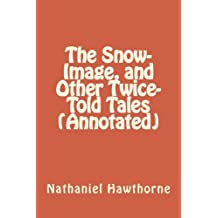 The Snow-Image, and Other Twice-Told Tales (Annotated)