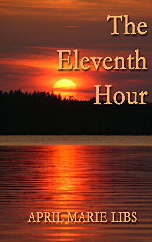 The Eleventh Hour: A heart gripping  Love Story by [Libs, April Marie]