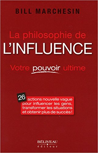 La philosophie de l'influence - Votre pouvoir ultime par Bill Marchesin