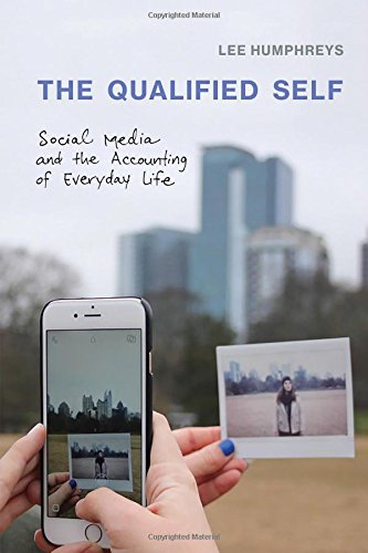 The Qualified Self: Social Media and the Accounting of Everyday Life (The MIT Press) por Lee (Assistant Professor, Cornell University) Humphreys