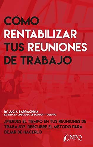 COMO RENTABILIZAR TUS REUNIONES DE TRABAJO