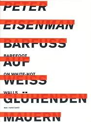Peter Eisenman: Barefoot on White-Hot Walls