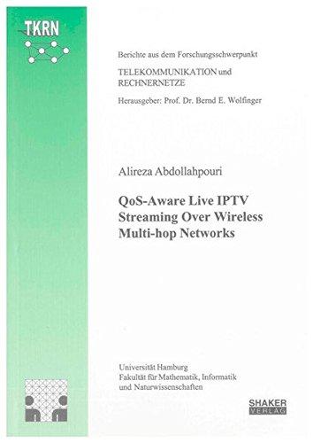 QoS-Aware Live IPTV Streaming Over Wireless Multi-hop Networks (Berichte aus dem Forschungsschwerpunkt Telekommunikation und Rechnernetze, Band 8)