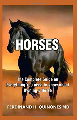 HORSES: The Complete Guide On Everything You Need To Know About Owning a Horse