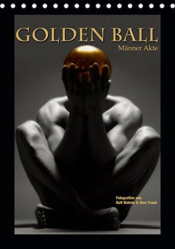 Golden Ball - Männer Akte (Tischkalender 2019 DIN A5 hoch): Das Gold, die Kugel, der Akt. Perfektion in Vollendung. (Monatskalender, 14 Seiten ) (CALVENDO Menschen)