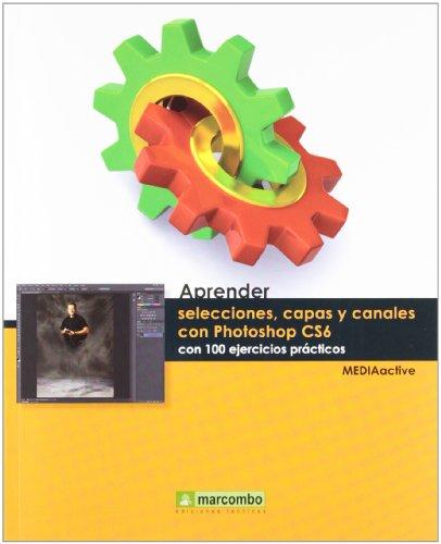 Aprender selecciones, capas y canales con Photoshop CS6 por Mediaactive
