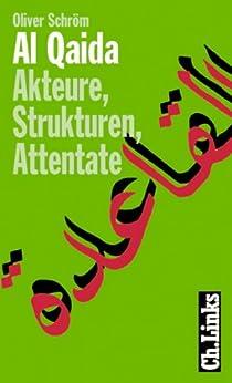 Al Qaida: Akteure, Strukturen, Attentate (Politik & Zeitgeschichte)