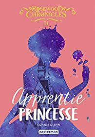 Rosewood Chronicles, tome 2 : Apprentie princesse par Connie Glynn