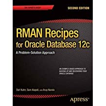 [(RMAN Recipes for Oracle Database 12c: a Problem-solution Approach )] [Author: Darl Kuhn] [Aug-2013]