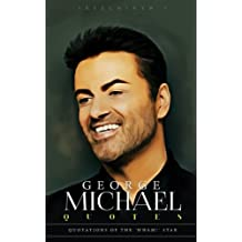 George Michael Quotes: Quotations of the 'Wham!' Star