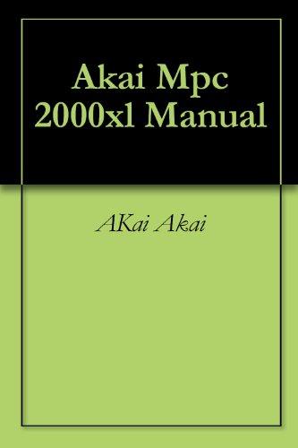 Akai Manual (Akai Mpc 2000xl Manual (English Edition))
