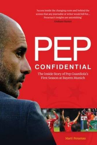 Pep Confidential: The Inside Story of Pep Guardiola?s First Season at Bayern Munich by Mart? Perarnau (2015-04-01)