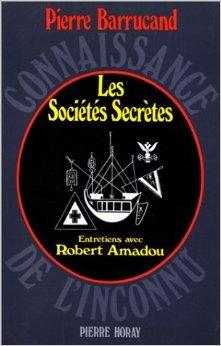 Les socits secrtes de Pierre Barrucand ,Robert Amadou ( 8 janvier 1992 )