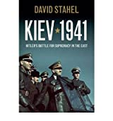 [(Kiev 1941: Hitler's Battle for Supremacy in the East)] [ By (author) David Stahel ] [April, 2013]