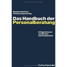 Das Handbuch der Personalberatung: Erfolgsfaktoren aus Berater- und Kundensicht