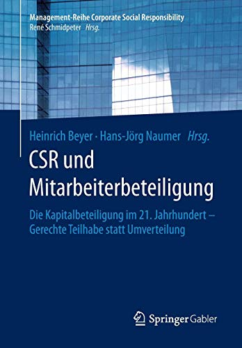 CSR und Mitarbeiterbeteiligung: Die Kapitalbeteiligung im 21. Jahrhundert - Gerechte Teilhabe statt Umverteilung (Management-Reihe Corporate Social Responsibility)