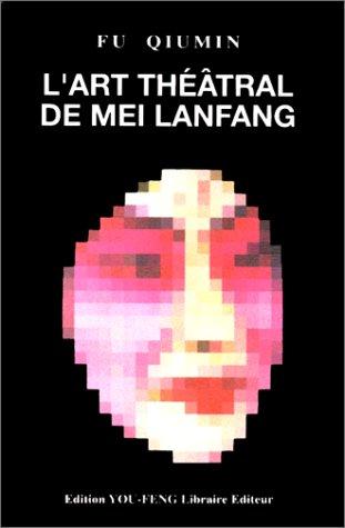 L'art théâtral de Mei Lanfang =: [Mei Lan-fang hsi chü i shu yen chiu]