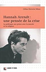 Hannah Arendt : une pensée de la crise : La politique aux prises avec la morale et la religion