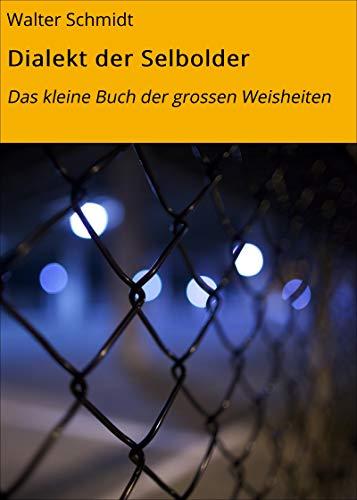 Dialekt der Selbolder: Das kleine Buch der grossen Weisheiten (Alltagssprüche 4)