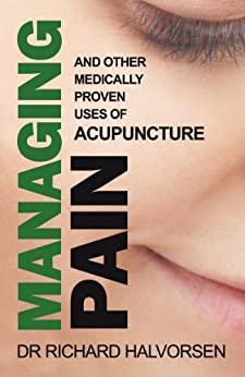 Managing Pain: And Other Medically Proven Uses of Acupuncture by [Halvorsen, Richard]
