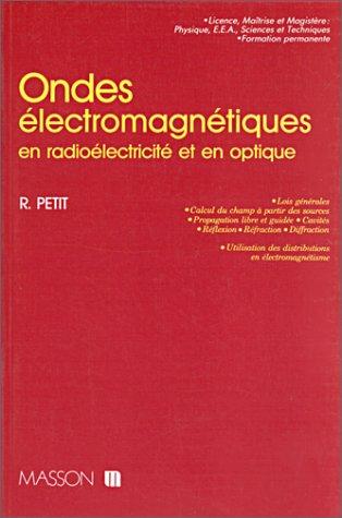 Ondes électromagnétiques en radioélectricité et en optique : Lois générales, calcul du champ à partir des sources, propagation libre et guidée, cavités, réflexion, réfraction, diffraction