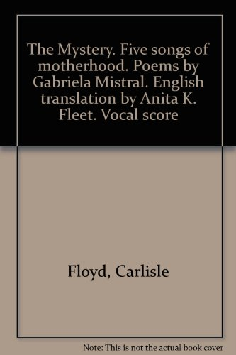 the-mystery-five-songs-of-motherhood-poems-by-gabriela-mistral-english-translation-by-anita-k-fleet-