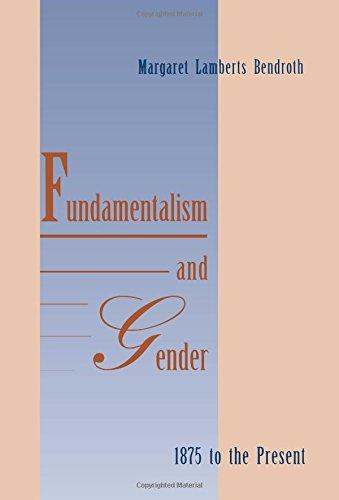 Fundamentalism and Gender, 1875 to the Present di Margaret Lamberts Bendroth