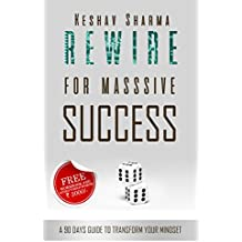 Rewire for Massive Success: A 90 Days Guide to Transform Your Mindset (English Edition)