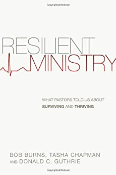Resilient Ministry: What Pastors Told Us About Surviving and Thriving by [Burns, Bob, Chapman, Tasha D., Guthrie, Donald C.]