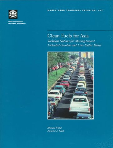 Clean Fuels for Asia: Technical Options for Moving Toward Unleaded Gasoline and Low-sulfur Diesel (World Bank Technical Paper)