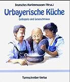 Urbayerische Küche: Leibspeis und Leseschmaus