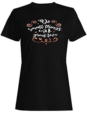 Haz Pequeñas Cosas Con Gran Amor camiseta de las mujeres j630f