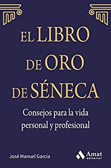 El libro de Oro de Séneca. Consejos para la vida personal y profesional: LO QUE TÚ