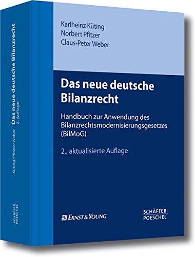 Das neue deutsche Bilanzrecht: Handbuch zur Anwendung des Bilanzrechtsmodernisierungsgesetzes (BilMoG)