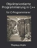 Objektorientierte Programmierung in C++: für C-Programmierer - Thomas Mahr, Mahr