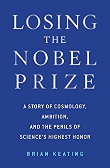 Losing the Nobel Prize: A Story of Cosmology, Ambition, and the Perils of Science's Highest Honor de [Keating, Brian]