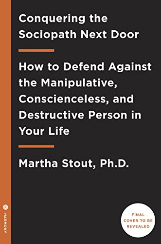 Conquering the Sociopath Next Door: How to Defend Against the Manipulative, Conscienceless, and Destructive Person in Your Life (English Edition)