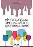 Il manuale della degustazione di vino, distillati e liquori
