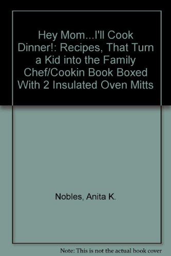 Hey Mom.I'll Cook Dinner!: Recipes, That Turn a Kid into the Family Chef/Cookin Book Boxed With 2 Insulated Oven Mitts -