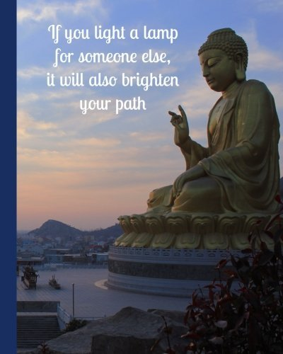 If You Light A Lamp for Someone Else, It Will Also Brighten Your Path: Buddha Quote Journal, 160 Page Softcover Journal, College Ruled, 8x10 Workbook for School, Students, and Teachers by Tri-Moon Press (2016-07-07)