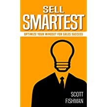 Sell Smartest: Optimize Your Mindset For Sales Success (30 Minute Sales Coach) (English Edition)