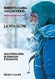 La vita oltre: Una storia vera di coraggio e rinascita (Italian Edition)